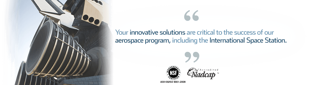 Quote: innovative aerospace component manufacturing solutions critical to our the International Space Station